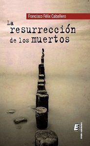 Francisco Félix Caballero publica el libro de poesía La resurrección de los muertos