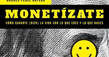 Monetízate, un libro con consejos para rentabilizar tu experiencia y tus cualidades - Diario de Emprendedores