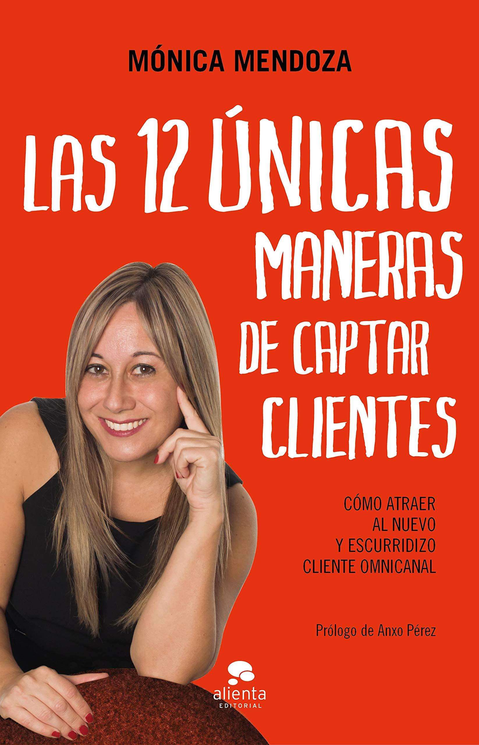 """""""Las 12 únicas maneras de captar clientes"""", el nuevo libro de Mónica Mendoza - Diario de Emprendedores"""