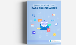"""Llega """"Email marketing para principiantes"""", el nuevo ebook de Acrelia - Diario de Emprendedores"""